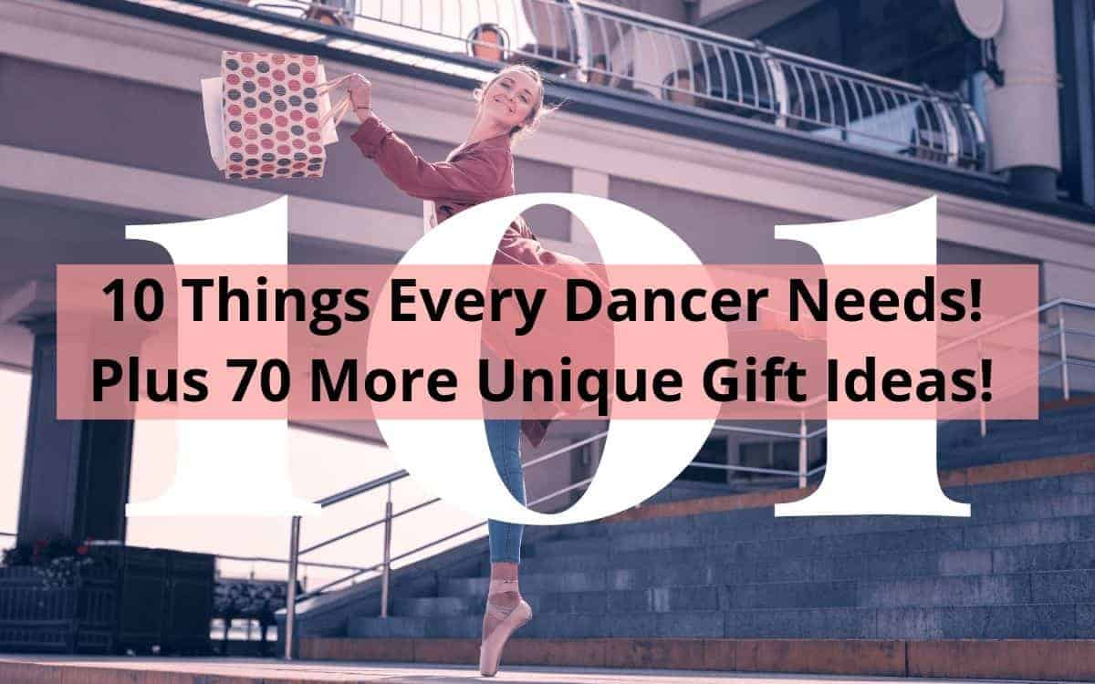 10 Things Every Dancer Needs Plus 70 More Unique Gift Ideas
