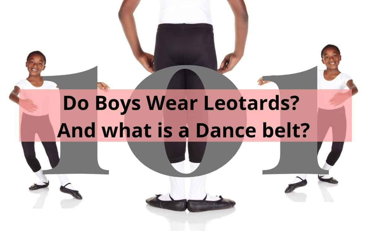 Do Boys Wear Leotards And What Is A Dance Belt