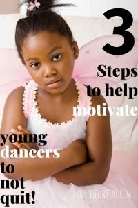 3 Steps to help motivate young dancers to not quit. A great article with lot so f examples and solutions!! #danceclass #balletclass #kidsdance #dancelesson