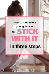 How to motivate a dancer to stick with it! Three steps to help young dancers stay the course and finish the year out! Great advice with lost of examples and solutions. #balletlesson #dancelesson #motivation #parenting